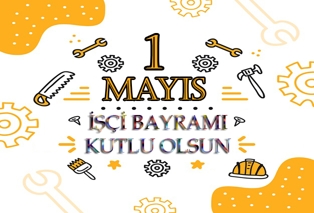 1 May�s;���i Bayram�;1 May�s ���i Bayram�;Kutlu Olsun;���i;1 May�s Emek ve Dayan��ma G�n�;Dayan��ma G�n�;Resmi Tatil